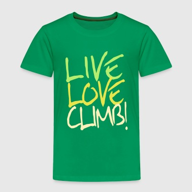 Live Love Climb! - Toddler Premium T-Shirt