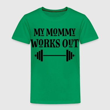 My Mommy Works Out Exercise - Toddler Premium T-Shirt