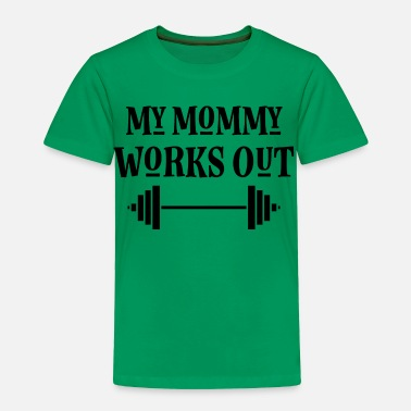 Weightlifting My Mommy Works Out Exercise - Toddler Premium T-Shirt