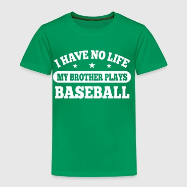 I Have No Life Baseball - Toddler Premium T-Shirt