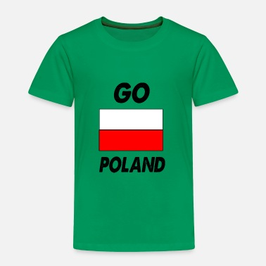Poland go poland - Toddler Premium T-Shirt