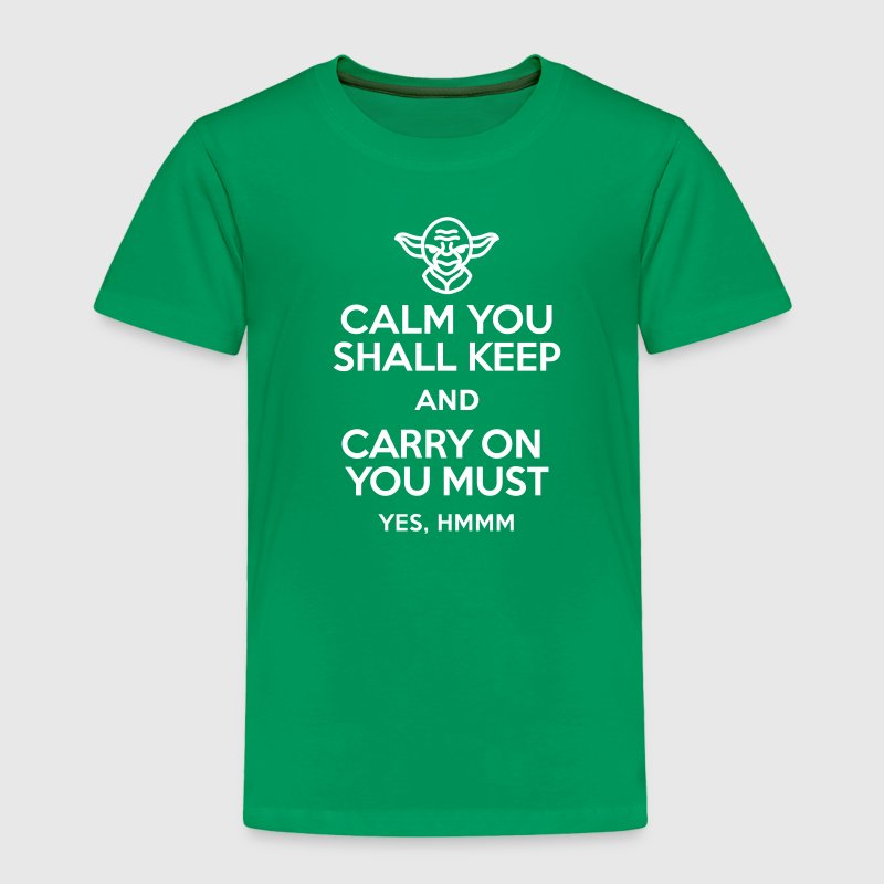 Calm you shall keep and carry on you must - Toddler Premium T-Shirt