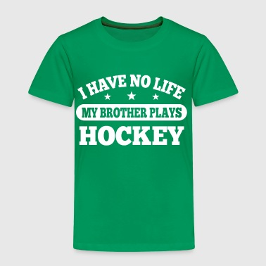 I Have No Life Hockey - Toddler Premium T-Shirt