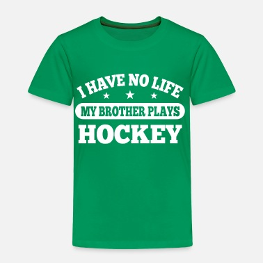 I Love Hockey I Have No Life Hockey - Toddler Premium T-Shirt