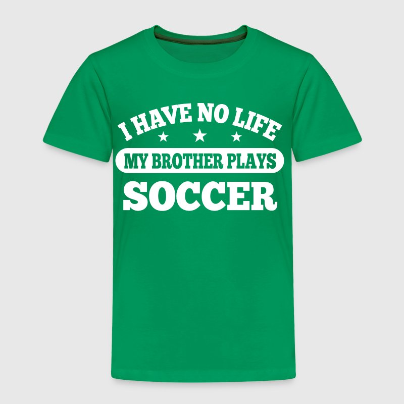 I Have No Life Soccer - Toddler Premium T-Shirt