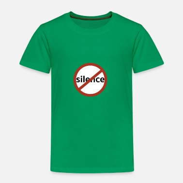 Silence No Silence - Toddler Premium T-Shirt
