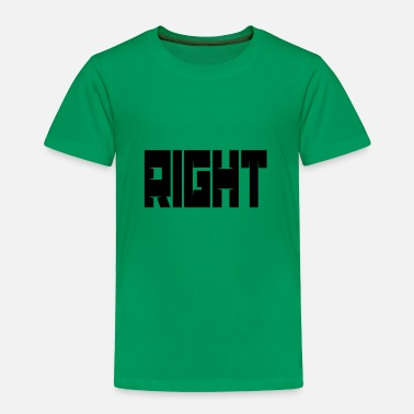 Right Right - Toddler Premium T-Shirt