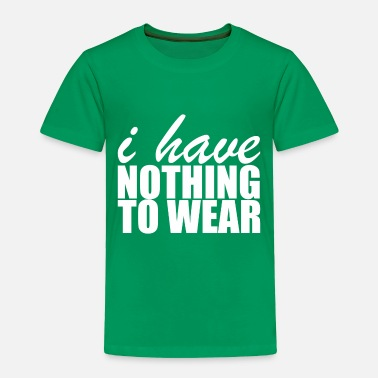 Wear Nothing To Wear - Toddler Premium T-Shirt
