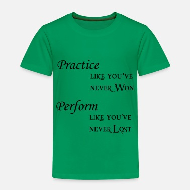 Performance practice perform - Toddler Premium T-Shirt