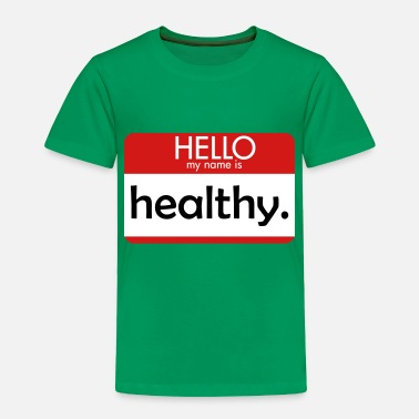 Hello My Name Is HELLO my name is healthy - Toddler Premium T-Shirt