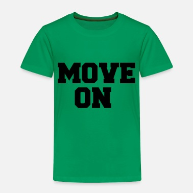 Move MOVE ON - Toddler Premium T-Shirt