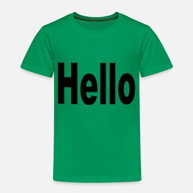 Hello Hello - Toddler Premium T-Shirt