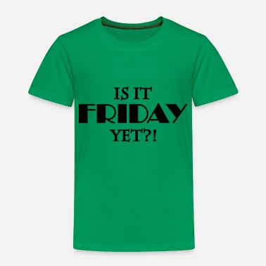 Is It Friday Yet Is it friday yet - Toddler Premium T-Shirt