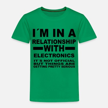 Electronics relationship with ELECTRONICS - Toddler Premium T-Shirt