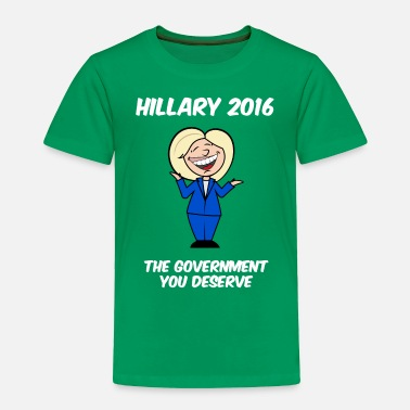 Government Hillary government you deserve - Toddler Premium T-Shirt