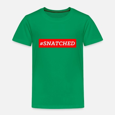 Snatch #SNATCHED OFFICIAL - Toddler Premium T-Shirt
