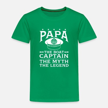 Legend Boats Papa The Boat Captain The Myth The Legend - Toddler Premium T-Shirt