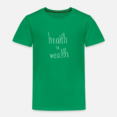 Wealth Health is Wealth - Toddler Premium T-Shirt