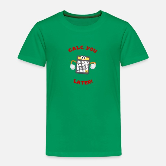 Laptop Baby Clothing - Calc you later - calculator - Toddler Premium T-Shirt kelly green