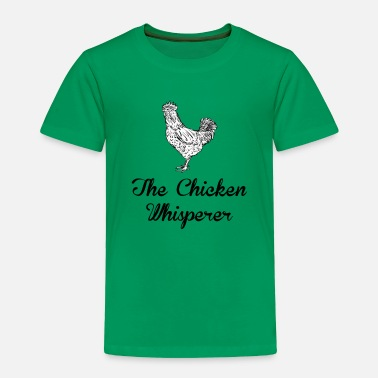 The Chicken Whisperer The Chicken Whisperer - Toddler Premium T-Shirt