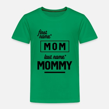 Name First Name Mom Last Name Mommy - Toddler Premium T-Shirt