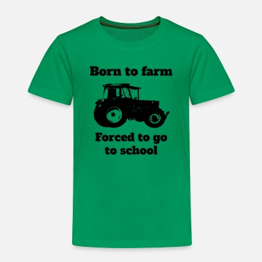 Cattle Born to farm, forced to go to school tractor - Toddler Premium T-Shirt