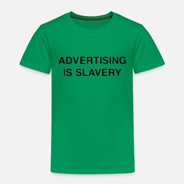Slavery Advertising is slavery - Toddler Premium T-Shirt