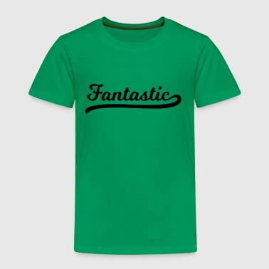 Fantastic - Toddler Premium T-Shirt