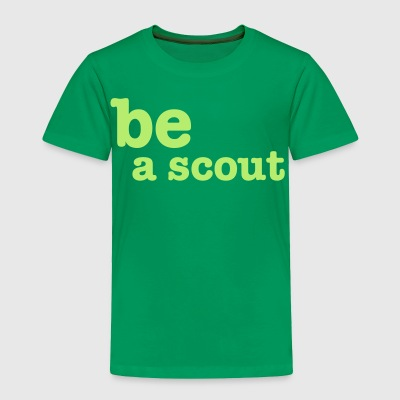 be a scout - Toddler Premium T-Shirt