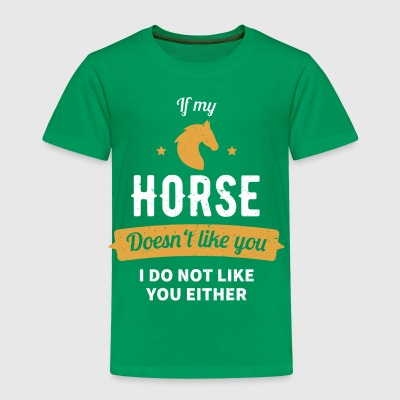 If my Horse doesn´t like you - Toddler Premium T-Shirt