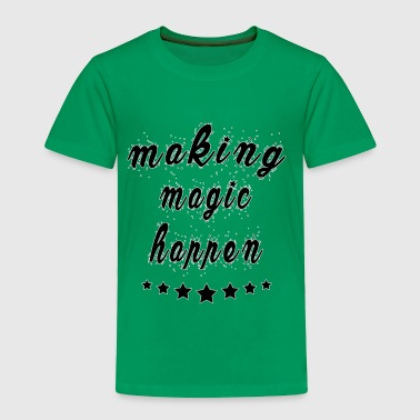 making magic happen funny shirt - Toddler Premium T-Shirt
