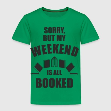 Completely booked out no time. Wants to read a lot - Toddler Premium T-Shirt