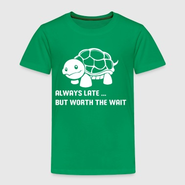 always late but worth the wait shirt - Toddler Premium T-Shirt