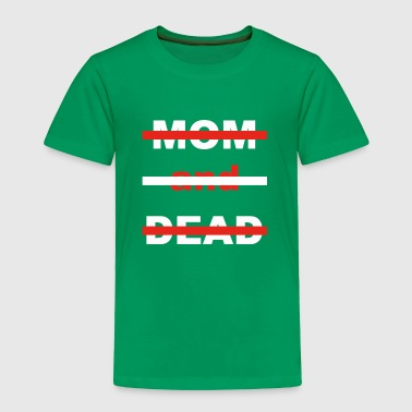 Mom DaD with DEAD - Toddler Premium T-Shirt