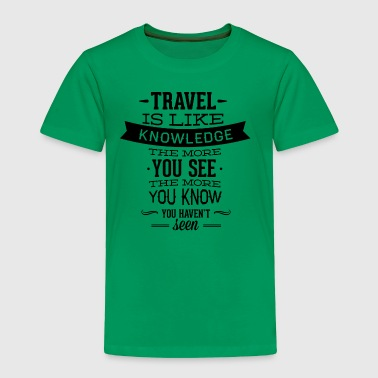 travel_like_knowledge - Toddler Premium T-Shirt