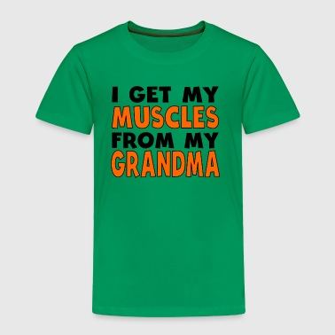 I Get My Muscles From My Grandma - Toddler Premium T-Shirt
