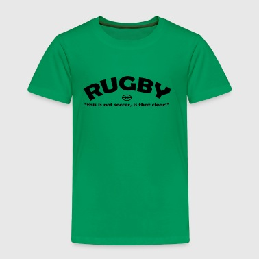 Rugby Not Soccer - Toddler Premium T-Shirt