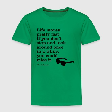 Life Moves Pretty Fast quote - Toddler Premium T-Shirt