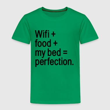 Wifi food my bed perfection - Toddler Premium T-Shirt