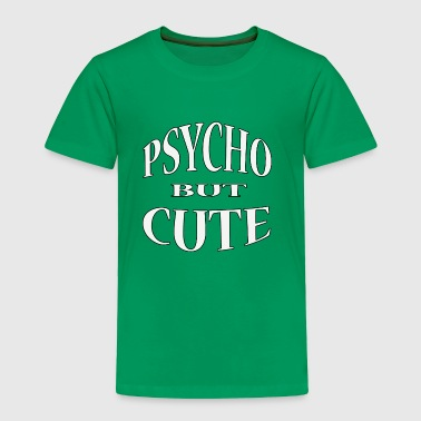 Psycho But Cute - Toddler Premium T-Shirt