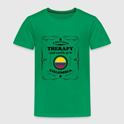 DON T NEED THERAPIE GO COLOMBIA - Toddler Premium T-Shirt