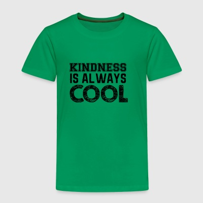 kindness is always cool - Toddler Premium T-Shirt