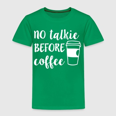 No Talkie Before Coffee - Toddler Premium T-Shirt