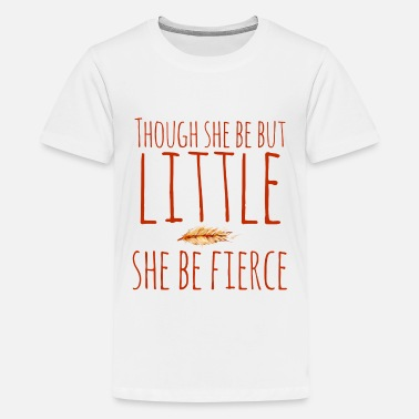 Though She Be But Little She Be Fierce though she be but little she be fierce  - Kids' Premium T-Shirt