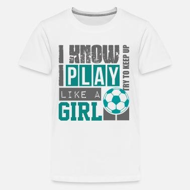 5afadb8e893 Girls Soccer play_soccer_like_a_girl - Kids' Premium T-Shirt