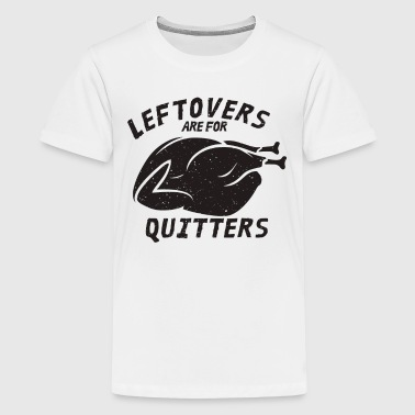 Leftovers Are For Quitters - Kids' Premium T-Shirt