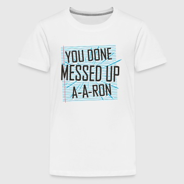 You Done Messed Up A-A-Ron - Kids' Premium T-Shirt