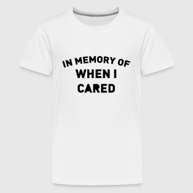 IN MEMORY OF WHEN I CARED - Kids' Premium T-Shirt