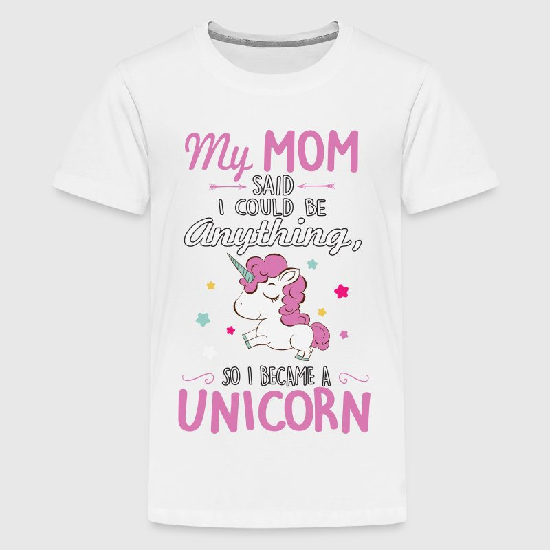 My mom said I could be a unicorn - Kids' Premium T-Shirt