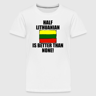Half Lithuanian Is Better Than None - Kids' Premium T-Shirt